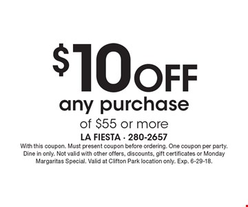 $10 off any purchase of $55 or more. With this coupon. Must present coupon before ordering. One coupon per party. Dine in only. Not valid with other offers, discounts, gift certificates or Monday Margaritas Special. Valid at Clifton Park location only. Exp. 6-29-18.