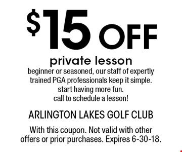 $15 Off private lesson. Beginner or seasoned, our staff of expertly trained PGA professionals keep it simple. Start having more fun. Call to schedule a lesson! With this coupon. Not valid with other offers or prior purchases. Expires 6-30-18.