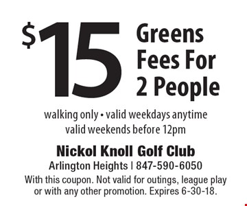 $15 greens fees for 2 people. Walking only. Valid weekdays anytime. Valid weekends before 12pm. With this coupon. Not valid for outings, league play or with any other promotion. Expires 6-30-18.