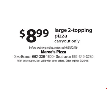 $8.99 large 2-topping pizza. Carryout only. Before ordering online, enter code PRIMO899. With this coupon. Not valid with other offers. Offer expires 7/20/18.