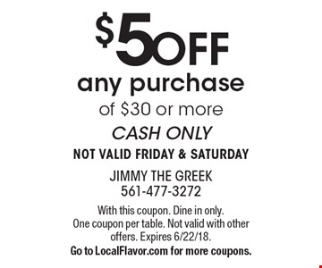 $5 OFF any purchase of $30 or more CASH ONLY NOT VALID FRIDAY & SATURDAY. With this coupon. Dine in only. One coupon per table. Not valid with other offers. Expires 6/22/18. Go to LocalFlavor.com for more coupons.