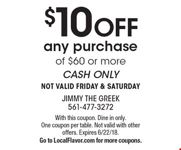 $10 OFF any purchase of $60 or more CASH ONLY NOT VALID FRIDAY & SATURDAY. With this coupon. Dine in only. One coupon per table. Not valid with other offers. Expires 6/22/18. Go to LocalFlavor.com for more coupons.