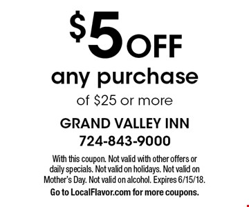 $5 Off any purchase of $25 or more. With this coupon. Not valid with other offers or daily specials. Not valid on holidays. Not valid on Mother's Day. Not valid on alcohol. Expires 6/15/18. Go to LocalFlavor.com for more coupons.