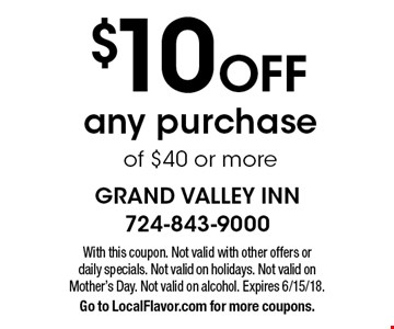 $10 Off any purchase of $40 or more. With this coupon. Not valid with other offers or daily specials. Not valid on holidays. Not valid on Mother's Day. Not valid on alcohol. Expires 6/15/18. Go to LocalFlavor.com for more coupons.