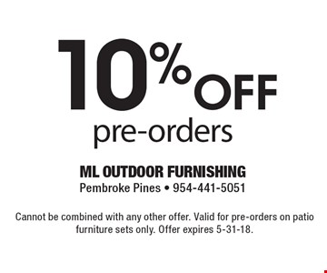 10% Off pre-orders. Cannot be combined with any other offer. Valid for pre-orders on patio furniture sets only. Offer expires 5-31-18.