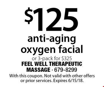 $125 anti-aging oxygen facial or 3-pack for $325. With this coupon. Not valid with other offers or prior services. Expires 6/15/18.
