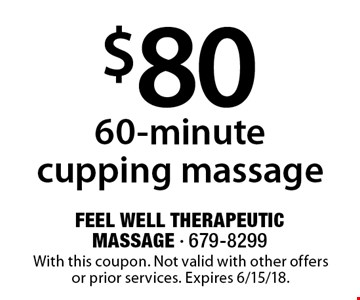 $80 60-minute cupping massage. With this coupon. Not valid with other offers or prior services. Expires 6/15/18.