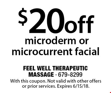$20 off microderm or microcurrent facial. With this coupon. Not valid with other offers or prior services. Expires 6/15/18.