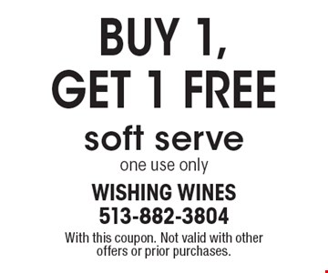 BUY 1, GET 1 FREE soft serve-one use only. With this coupon. Not valid with other offers or prior purchases.