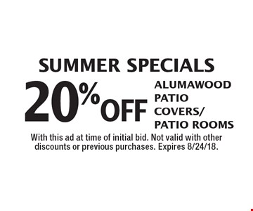 SUMMER Specials: 20% off Alumawood Patio Covers/Patio Rooms. With this ad at time of initial bid. Not valid with other discounts or previous purchases. Expires 8/24/18.