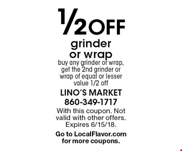 1/2 Off grinder or wrap. Buy any grinder or wrap, get the 2nd grinder or wrap of equal or lesser value 1/2 off. With this coupon. Not valid with other offers. Expires 6/15/18. Go to LocalFlavor.com for more coupons.