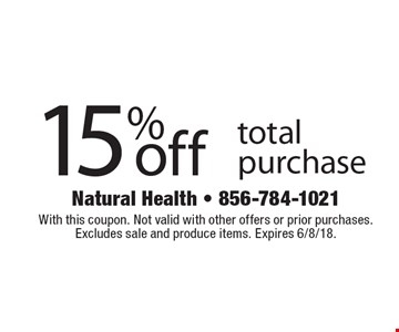 15% off total purchase. With this coupon. Not valid with other offers or prior purchases. Excludes sale and produce items. Expires 6/8/18.