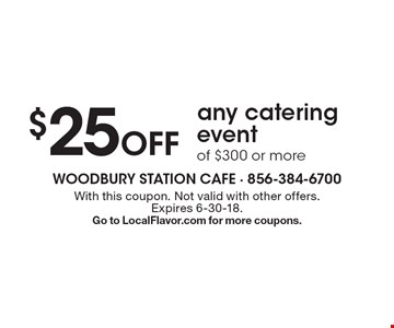 $25 Off any catering event of $300 or more. With this coupon. Not valid with other offers. Expires 6-30-18.Go to LocalFlavor.com for more coupons.