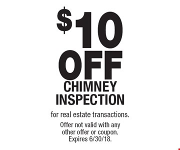 $10 off chimney inspection for real estate transactions. Offer not valid with any other offer or coupon. Expires 6/30/18.