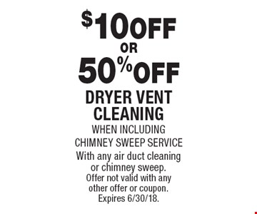 $10 off OR 50% off dryer vent cleaning when including chimney sweep service. With any air duct cleaning or chimney sweep.Offer not valid with any other offer or coupon. Expires 6/30/18.