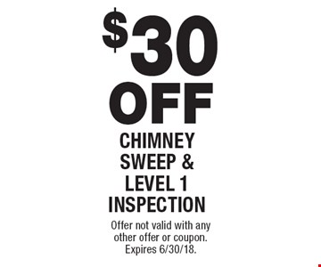 $30 off chimney sweep & level 1 inspection. Offer not valid with any other offer or coupon. Expires 6/30/18.