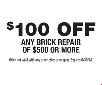 $100 off any brick repair off $500 or more. Offer not valid with any other offer or coupon. Expires 6/30/18.