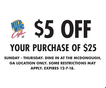 $5 Off your purchase of $25. sunday - Thursday. dine in at the mcdonough, ga location only. some restrictions may apply. Expires 12-7-18.