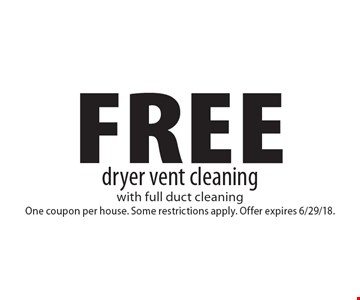 Free dryer vent cleaning. With full duct cleaning One coupon per house. Some restrictions apply. Offer expires 6/29/18.