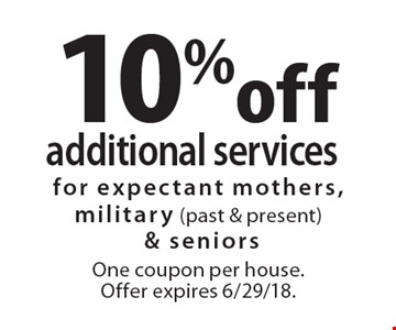 10% off additional services. For expectant mothers, military (past & present)& seniors One coupon per house. Offer expires 6/29/18.