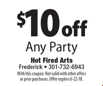 $10 off Any Party. With this coupon. Not valid with other offers or prior purchases. Offer expires 6-22-18.