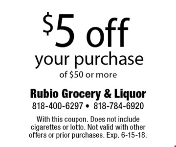 $5 off your purchase of $50 or more. With this coupon. Does not include cigarettes or lotto. Not valid with other offers or prior purchases. Exp. 6-15-18.