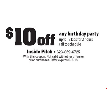 $10 off any birthday party. Up to 12 kids for 2 hours. Call to schedule. With this coupon. Not valid with other offers or prior purchases. Offer expires 6-8-18.