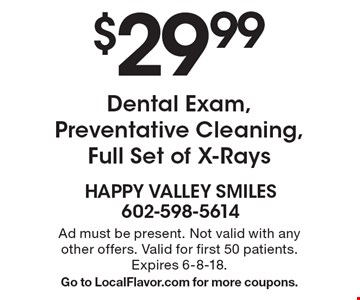 $29.99 Dental Exam, Preventative Cleaning, Full Set of X-Rays. Ad must be present. Not valid with any other offers. Valid for first 50 patients. Expires 6-8-18.Go to LocalFlavor.com for more coupons.