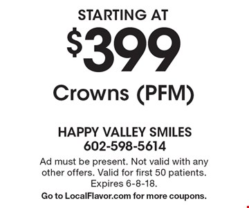 Starting at $399 Crowns (PFM). Ad must be present. Not valid with any other offers. Valid for first 50 patients. Expires 6-8-18. Go to LocalFlavor.com for more coupons.