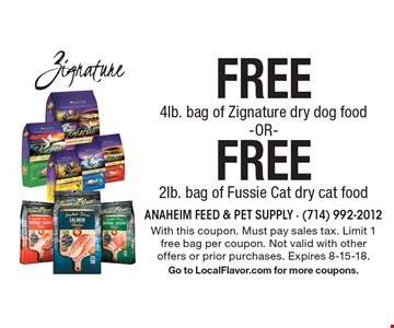 Free 2lb. bag of Fussie Cat dry cat food. Free 4lb. bag of Zignature dry dog food. With this coupon. Must pay sales tax. Limit 1 free bag per coupon. Not valid with other offers or prior purchases. Expires 8-15-18. Go to LocalFlavor.com for more coupons.