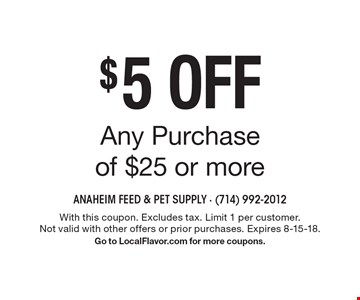 $5 Off Any Purchase of $25 or more. With this coupon. Excludes tax. Limit 1 per customer. Not valid with other offers or prior purchases. Expires 8-15-18. Go to LocalFlavor.com for more coupons.