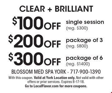 CLEAR + BRILLIANT $100 OFF single session(reg. $300) or $200 OFF package of 3 (reg. $800) or $300 OFF package of 6 (reg. $1400). With this coupon. Valid at York Location only. Not valid with other offers or prior services. Expires 8-17-18.Go to LocalFlavor.com for more coupons.