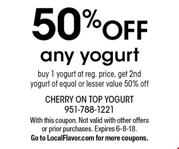 50% OFF any yogurt, buy 1 yogurt at reg. price, get 2nd yogurt of equal or lesser value 50% off. With this coupon. Not valid with other offers or prior purchases. Expires 6-8-18. Go to LocalFlavor.com for more coupons.
