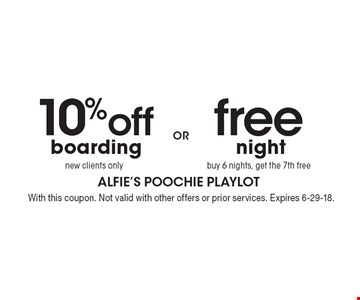 free night–buy 6 nights, get the 7th free. OR 10% off boarding, new clients only. With this coupon. Not valid with other offers or prior services. Expires 6-29-18.