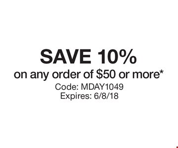 SAVE 10% on any order of $50 or more*. Code: MDAY1049. Expires: 6/8/18