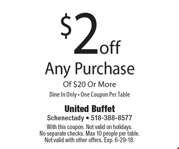 $2 off Any Purchase Of $20 Or More. Dine In Only - One Coupon Per Table. With this coupon. Not valid on holidays. No separate checks. Max 10 people per table. Not valid with other offers. Exp. 6-29-18.