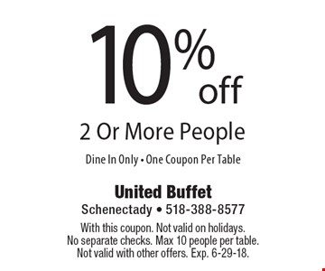 10% off 2 Or More People. Dine In Only - One Coupon Per Table. With this coupon. Not valid on holidays. No separate checks. Max 10 people per table. Not valid with other offers. Exp. 6-29-18.