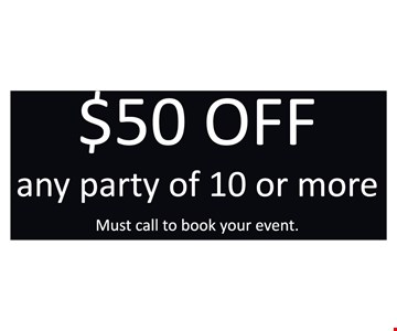 $50 off any party of 10 or more