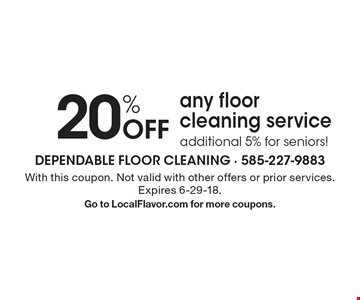 20% off any floor cleaning service. Additional 5% for seniors! With this coupon. Not valid with other offers or prior services. Expires 6-29-18. Go to LocalFlavor.com for more coupons.