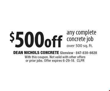 $500 off any complete concrete job over 500 sq. ft. With this coupon. Not valid with other offers or prior jobs. Offer expires 6-29-18. CLPR