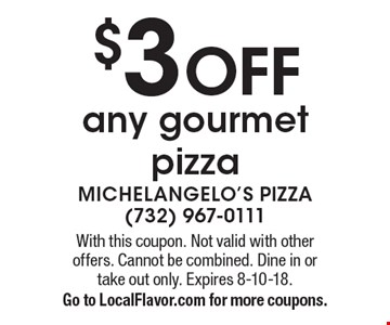 $3 OFF any gourmet pizza. With this coupon. Not valid with other offers. Cannot be combined. Dine in or take out only. Expires 8-10-18.Go to LocalFlavor.com for more coupons.