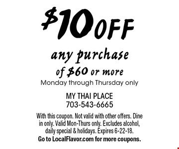 $10 OFF any purchase of $60 or more. Monday through Thursday only. With this coupon. Not valid with other offers. Dine in only. Valid Mon-Thurs only. Excludes alcohol, daily special & holidays. Expires 6-22-18. Go to LocalFlavor.com for more coupons.