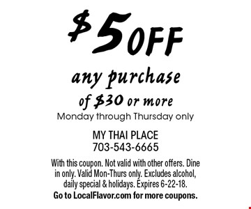 $5 OFF any purchase of $30 or more. Monday through Thursday only. With this coupon. Not valid with other offers. Dine in only. Valid Mon-Thurs only. Excludes alcohol, daily special & holidays. Expires 6-22-18. Go to LocalFlavor.com for more coupons.