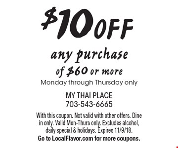 $10 off any purchase of $60 or more. Monday through Thursday only. With this coupon. Not valid with other offers. Dine in only. Valid Mon-Thurs only. Excludes alcohol, daily special & holidays. Expires 11/9/18. Go to LocalFlavor.com for more coupons.
