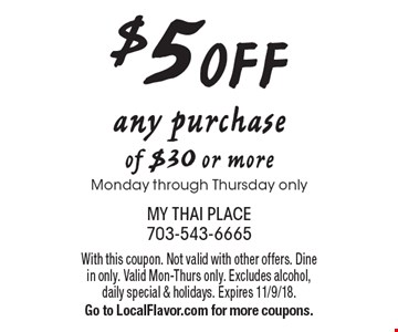 $5 off any purchase of $30 or more. Monday through Thursday only. With this coupon. Not valid with other offers. Dine in only. Valid Mon-Thurs only. Excludes alcohol, daily special & holidays. Expires 11/9/18. Go to LocalFlavor.com for more coupons.