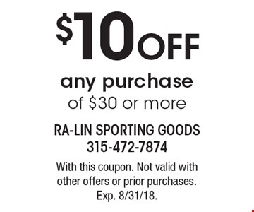 $10 off any purchase of $30 or more. With this coupon. Not valid with other offers or prior purchases. Exp. 8/31/18.