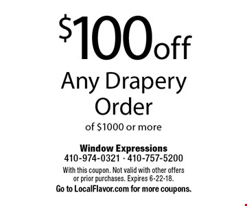 $100 off Any Drapery Order of $1000 or more. With this coupon. Not valid with other offers or prior purchases. Expires 6-22-18.Go to LocalFlavor.com for more coupons.