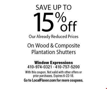 Save up to 15% off On Wood & Composite Plantation Shutters. With this coupon. Not valid with other offers or prior purchases. Expires 6-22-18.Go to LocalFlavor.com for more coupons.