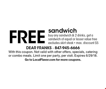 FREE sandwich. Buy any sandwich & 2 drinks, get a sandwich of equal or lesser value free. Excludes skirt steak. Max. discount $5. With this coupon. Not valid with other offers, specials, catering or combo meals. Limit one per party, per visit. Expires 6/29/18. Go to LocalFlavor.com for more coupons.
