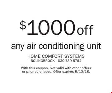 $1000 off any air conditioning unit. With this coupon. Not valid with other offers or prior purchases. Offer expires 8/10/18.